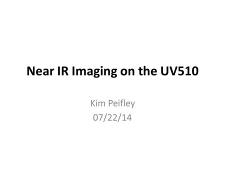 Near IR Imaging on the UV510 Kim Peifley 07/22/14.