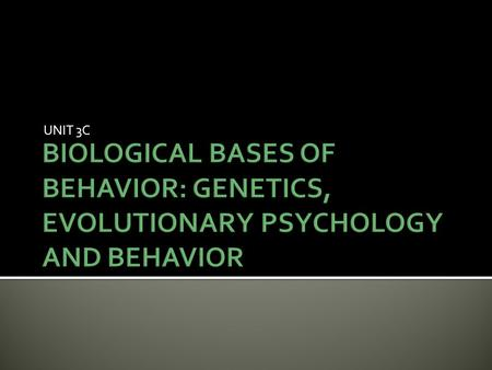 UNIT 3C.  Behavior Genetics: Predicting Individual Differences  Evolutionary Psychology: Understanding Human Nature  Reflections on Nature and Nurture.