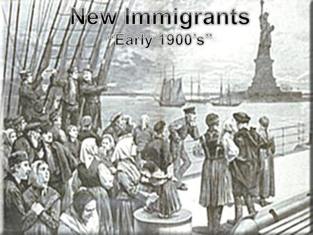 "New Immigrants ""Early 1900's""."