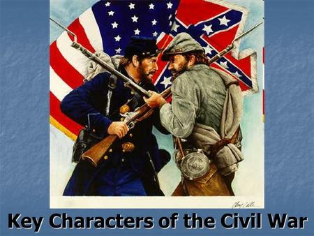 Key Characters of the Civil War. _______________.