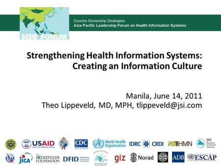 Strengthening Health Information Systems: Creating an Information Culture Manila, June 14, 2011 Theo Lippeveld, MD, MPH,