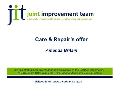 @jitscotland  JIT is a strategic improvement partnership between the Scottish Government, NHSScotland, COSLA and the Third, Independent.