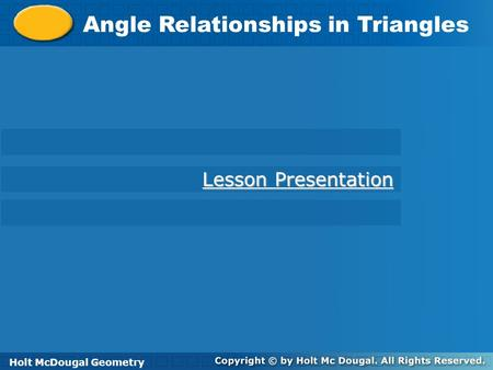Angle Relationships in <strong>Triangles</strong> Holt Geometry Lesson Presentation Lesson Presentation Holt McDougal Geometry.