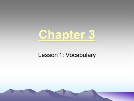 Chapter 3 Lesson 1: Vocabulary. Contiguous Connecting to or bordering another state.