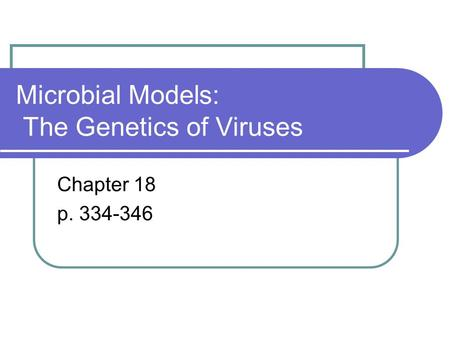 Microbial Models: The Genetics of Viruses Chapter 18 p. 334-346.