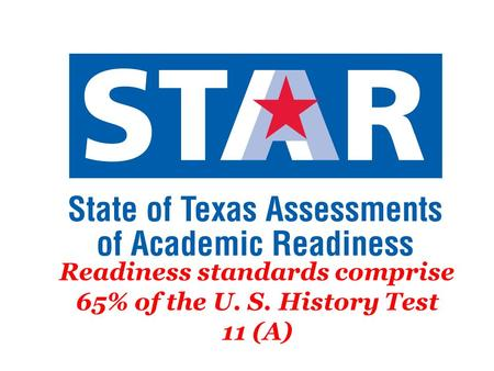 Readiness standards comprise 65% <strong>of</strong> the U. S. History Test 11 (A)
