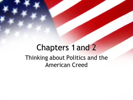 Chapters 1and 2 Thinking about Politics and the American Creed.