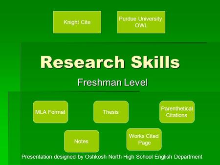 Research Skills Freshman Level MLA Format Notes Thesis Parenthetical Citations Works Cited Page Knight Cite Purdue University OWL Presentation designed.