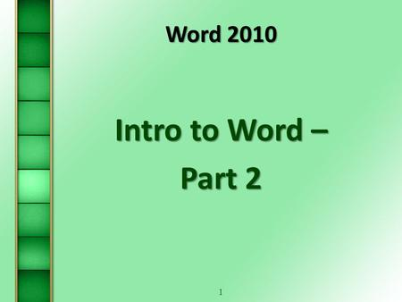 1 Word 2010 Intro to Word – Part 2. 2 Steps for Creating a Document  Step 1: Open a Blank Document (New, or Open)  Step 2: Name the Document (Save As.