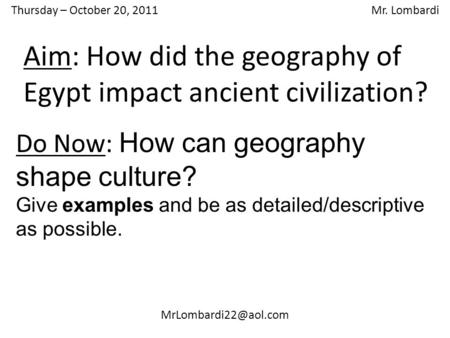 Thursday – October 20, 2011 Mr. Lombardi Do Now: How can geography shape culture? Give examples and be as detailed/descriptive as.
