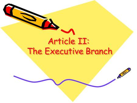 Article II: The Executive Branch. It is the job of the executive branch to carry out, or execute, the laws. They, the President and Vice President, enforce.