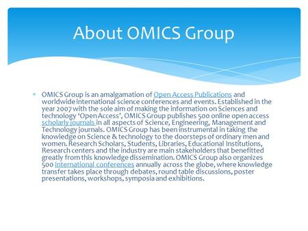  OMICS Group is an amalgamation of Open Access Publications and worldwide international science conferences and events. Established in the year 2007 with.