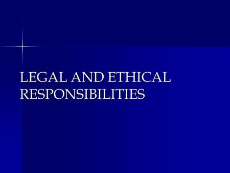 LEGAL AND ETHICAL RESPONSIBILITIES. LEGAL RESPONSIBILITY THOSE THAT ARE AUTHORIZED OR BASED ON LAW.