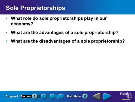 Chapter 8SectionMain Menu Sole Proprietorships What role do sole proprietorships play in our economy? What are the advantages of a sole proprietorship?