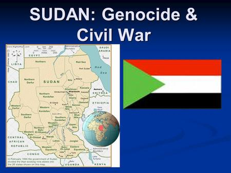SUDAN: Genocide & Civil War. Sudan… More than 1/4 the size of the US – largest African nation More than 1/4 the size of the US – largest African nation.