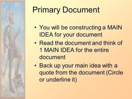 Primary Document You will be constructing a MAIN IDEA for your document Read the document and think of 1 MAIN IDEA for the entire document Back up your.
