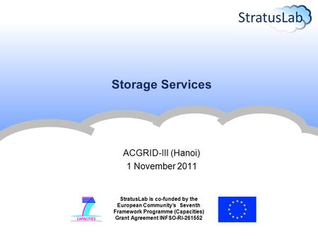 StratusLab is co-funded by the European Community's Seventh Framework Programme (Capacities) Grant Agreement INFSO-RI-261552 Storage Services ACGRID-III.