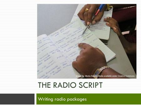 THE RADIO SCRIPT Writing radio packages Image by Media Helping Media available under Creative Commons.