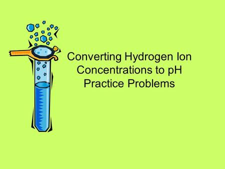 Converting Hydrogen Ion Concentrations to pH Practice Problems.