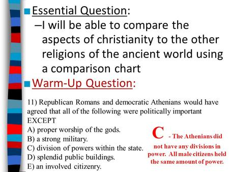 ■ Essential Question: – I will be able to compare the aspects of christianity to the other religions of the ancient world using a comparison chart ■ Warm-Up.