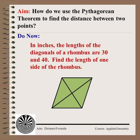 Aim: Distance Formula Course: Applied Geometry Do Now: Aim: How do we use the Pythagorean Theorem to find the distance between two points? In inches,