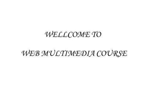 WEB MULTIMEDIA COURSE WELLCOME TO. 6. <strong>WINDOW</strong> MEDIA FORMATS 7. OBJECT INTRO 8. OBJECT QUICKTIME 9. OBJECT REALVEDIO 10. TAG REFERENCE 11. PLAYER REFERENCE.
