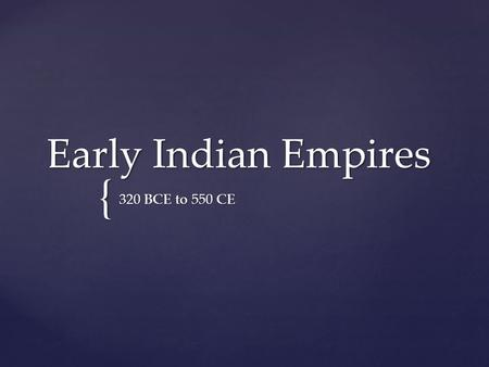 { Early Indian Empires 320 BCE to 550 CE. Mauryan Empire  Started when Chandragupta Maurya seized power in the Magadha  Controlled most of present day.