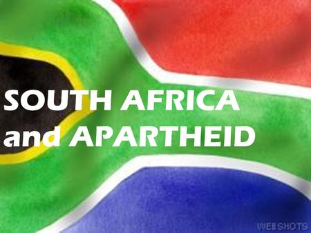 SOUTH AFRICA and APARTHEID. South Africa Most developed and wealthiest nation in Africa.
