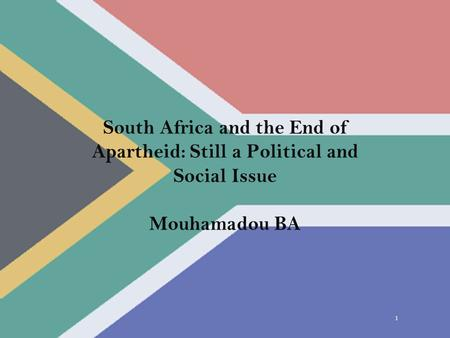 1 South Africa and the End of Apartheid: Still a Political and Social Issue Mouhamadou BA.