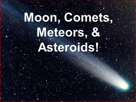 Moon, Comets, Meteors, & Asteroids!. Asteroids What are asteroids? a) The broken up remnants of a destroyed planet? b) Material that never managed to.