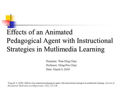 Effects of an Animated Pedagogical Agent with Instructional Strategies in Mutlimedia Learning Yung, H. I. (2009). Effects of an animated pedagogical agent.