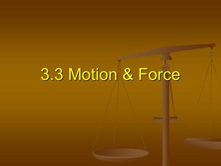 3.3 Motion & Force. Objectives Explain how forces and motion are related. Explain how forces and motion are related. Compare and contrast static friction.