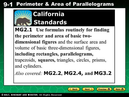 Holt CA Course 1 9-1 Perimeter & Area of Parallelograms MG2.1 Use formulas routinely for finding the perimeter and area of basic two- dimensional figures.