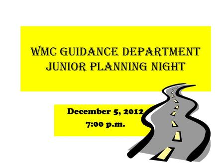 WMC Guidance Department Junior Planning Night December 5, 2012 7:00 p.m.