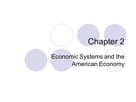 Chapter 2 Economic Systems and the American Economy.