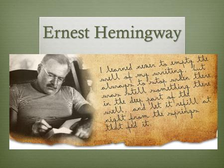 Ernest Hemingway. Summary of his Life  Born on July 21, 1899, in Cicero (now in Oak Park), Illinois, Ernest Hemingway served in World War I and worked.