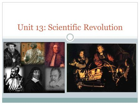 Unit 13: Scientific Revolution. 1609 Galileo observes heavens through telescope. 1687 Newton publishes law of gravity. 1690 John Locke defines natural.