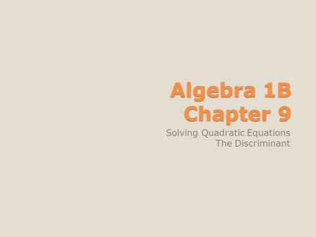 Algebra 1B Chapter 9 Solving Quadratic Equations The Discriminant.