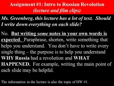 Assignment #1: Intro to Russian Revolution (lecture and film clips) Ms. Greenberg, this lecture has a lot of text. Should I write down everything on each.