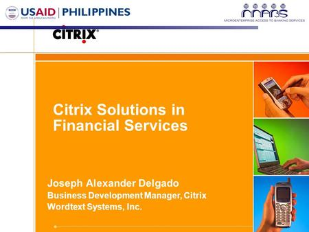 Citrix Solutions in Financial Services Joseph Alexander Delgado Business Development Manager, Citrix Wordtext Systems, Inc.