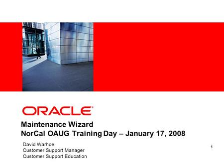 1 <strong>Maintenance</strong> Wizard NorCal OAUG <strong>Training</strong> Day – January 17, 2008 David Warhoe Customer Support Manager Customer Support Education.