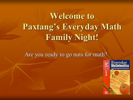 Welcome to Paxtang's Everyday Math Family Night! Are you ready to go nuts for math?