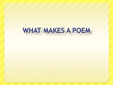 WHAT MAKES A POEM.