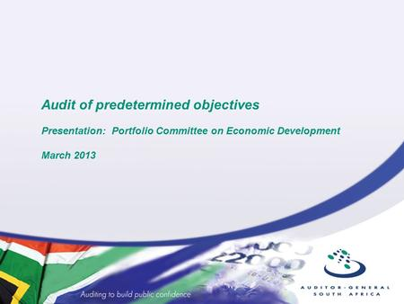 Audit of predetermined objectives Presentation: Portfolio Committee on Economic Development March 2013.