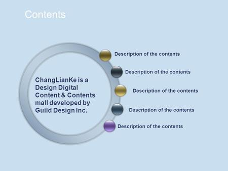 Contents ChangLianKe is a Design Digital Content & Contents mall developed by Guild Design Inc. Description of the contents.
