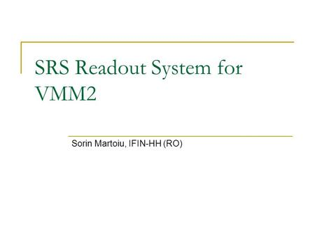 SRS Readout System for VMM2 Sorin Martoiu, IFIN-HH (RO)