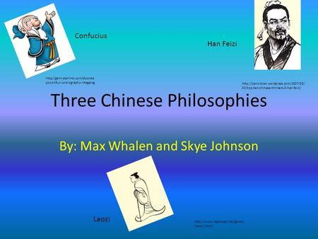 Three Chinese Philosophies By: Max Whalen and Skye Johnson http//gem:starlimo.com/doorste ps-confucius-biography-intagalog Confucius Laozi Han Feizi