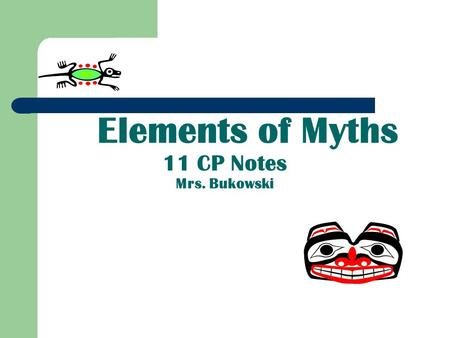Elements of Myths 11 CP Notes Mrs. Bukowski. What are myths? Fictional tales that explain / express: 1. The actions of gods and heroes 2. Questions in.