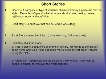 Short Stories 1.Genre' – A category or type of literature characterized by a particular form or style. Examples of genre' in literature are short stories,