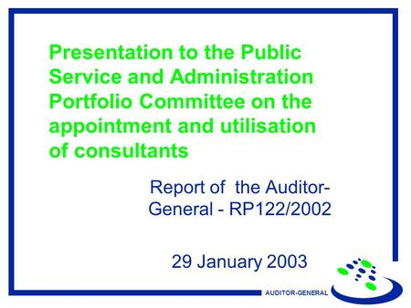 AUDITOR-GENERAL Presentation to the Public Service and Administration Portfolio Committee on the appointment and utilisation of consultants Report of the.